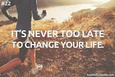 its never too late to change your life