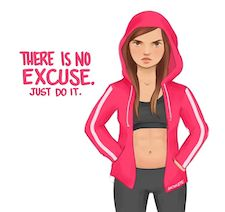there is no excuse just do it